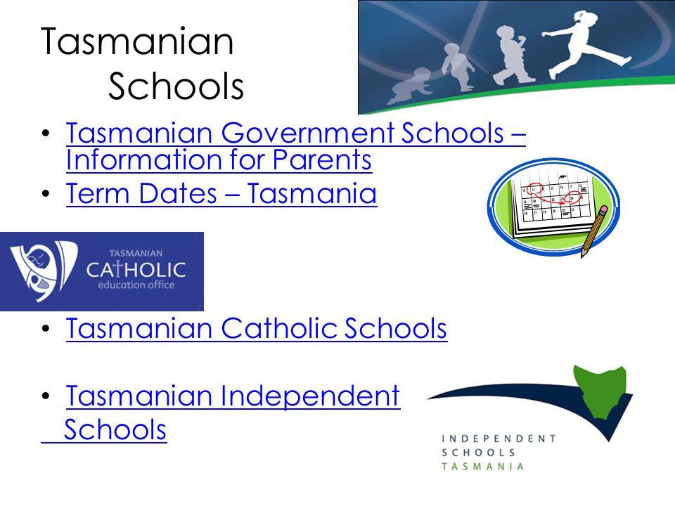 Tasmanian Schools Tasmanian Government Schools – Information for Parents Tasmanian Government Schools – Information for Parents Term Dates – Tasmania Tasmanian Catholic Schools Tasmanian Independent Schools