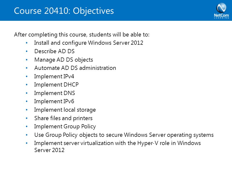 Course 20410: Objectives After completing this course, students will be able to: Install and configure Windows Server 2012 Describe AD DS Manage AD DS