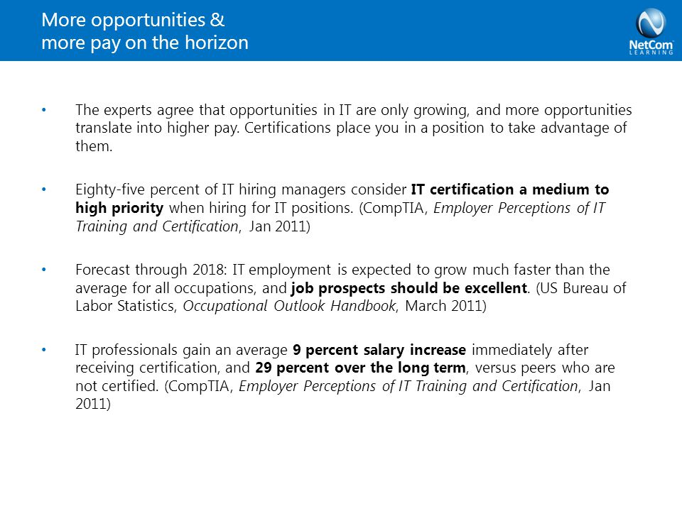 More opportunities & more pay on the horizon The experts agree that opportunities in IT are only growing, and more opportunities translate into higher