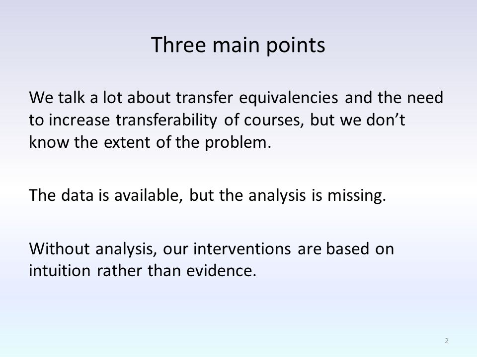 Three main points We talk a lot about transfer equivalencies and the need to increase transferability of courses, but we dont know the extent of the problem.
