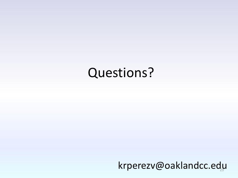 Questions krperezv@oaklandcc.edu 29