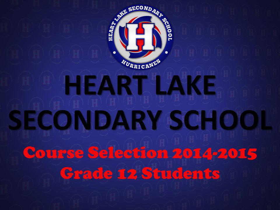 HEART LAKE SECONDARY SCHOOL Course Selection 2014-2015 Grade 12 Students