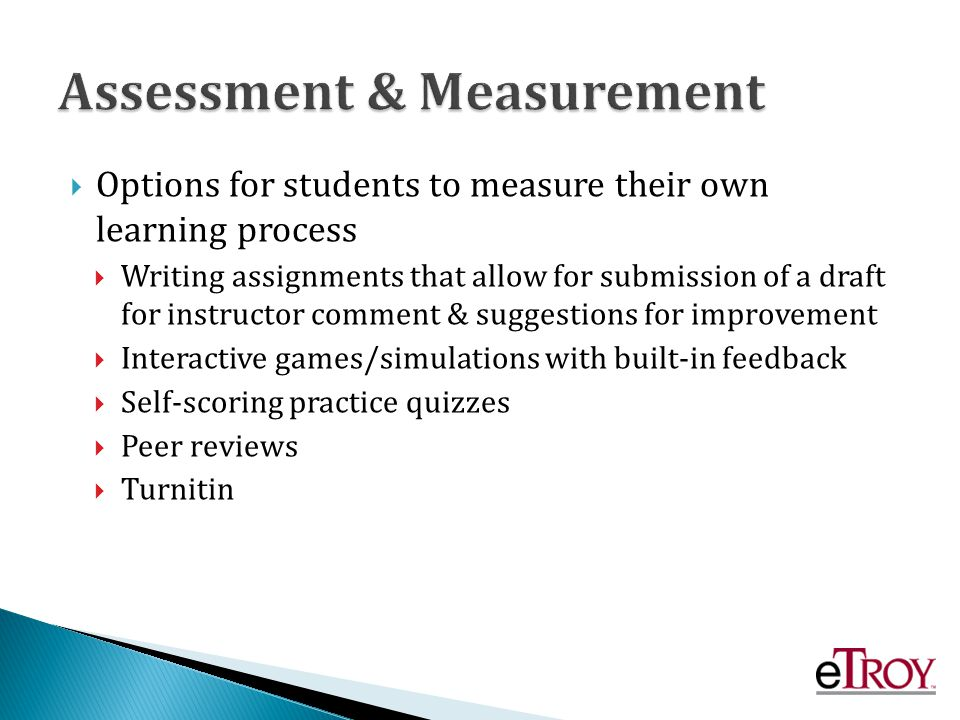 Options for students to measure their own learning process Writing assignments that allow for submission of a draft for instructor comment & suggestio