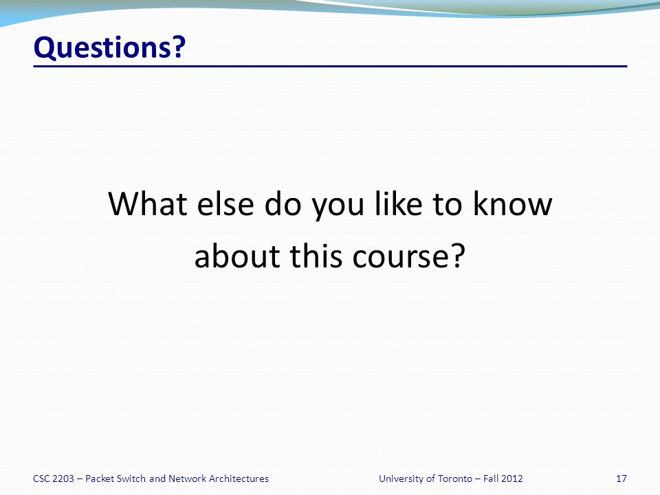 CSC 2203 – Packet Switch and Network Architectures17University of Toronto – Fall 2012 Questions.