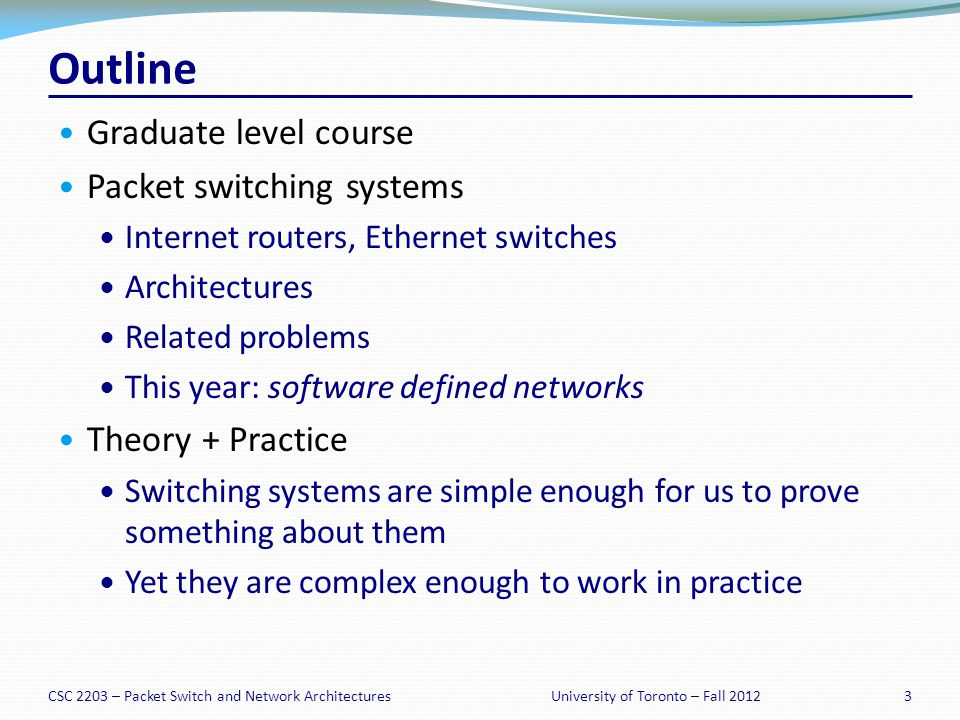 CSC 2203 – Packet Switch and Network Architectures64University of Toronto – Fall 2012 Characteristics of an OQ Switch Arriving packets are immediately written into the output queue, without intermediate buffering.