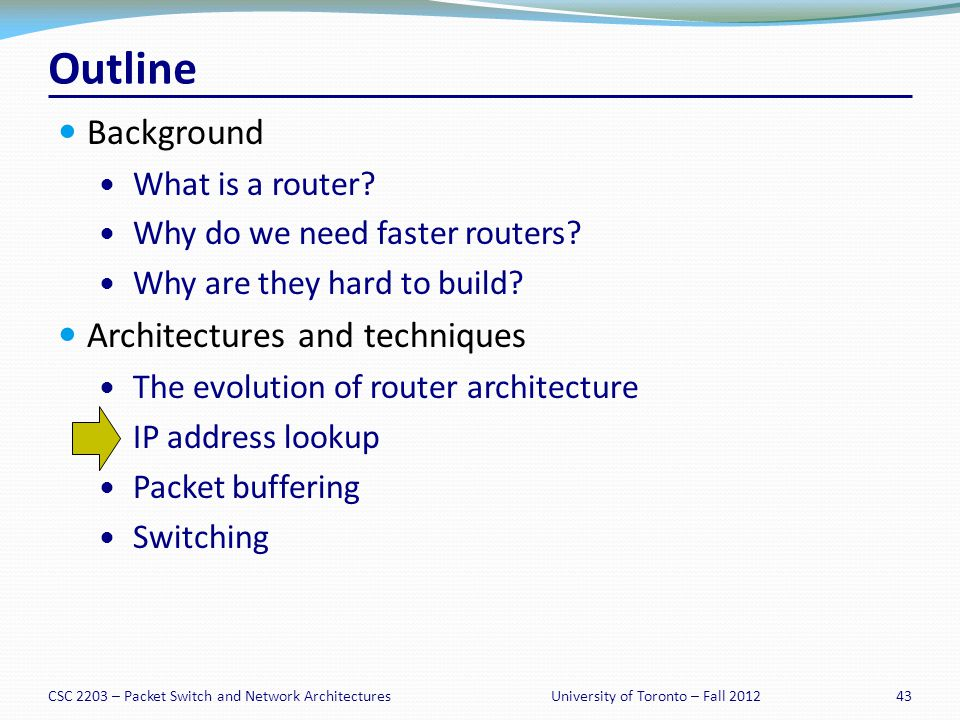 CSC 2203 – Packet Switch and Network Architectures43University of Toronto – Fall 2012 Outline Background What is a router.