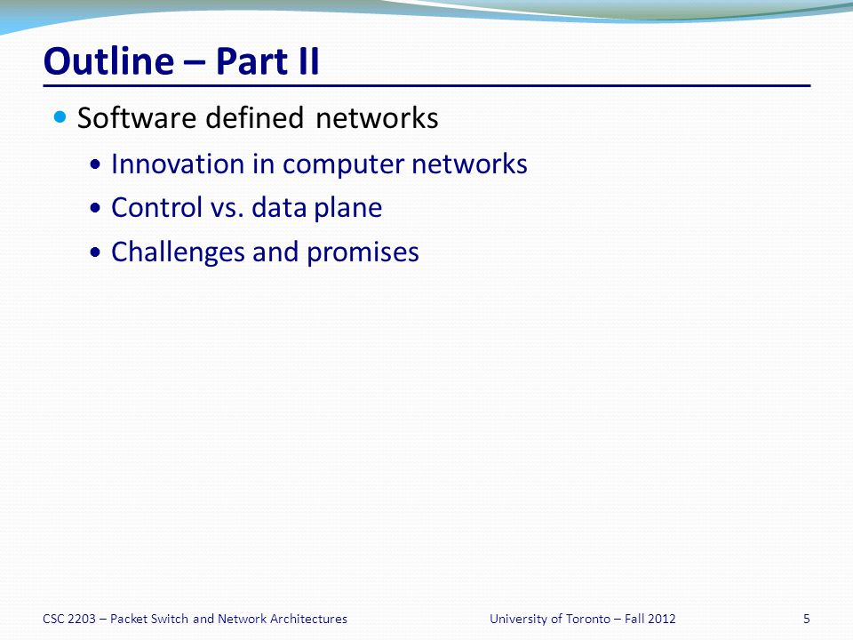 Outline – Part II Software defined networks Innovation in computer networks Control vs.