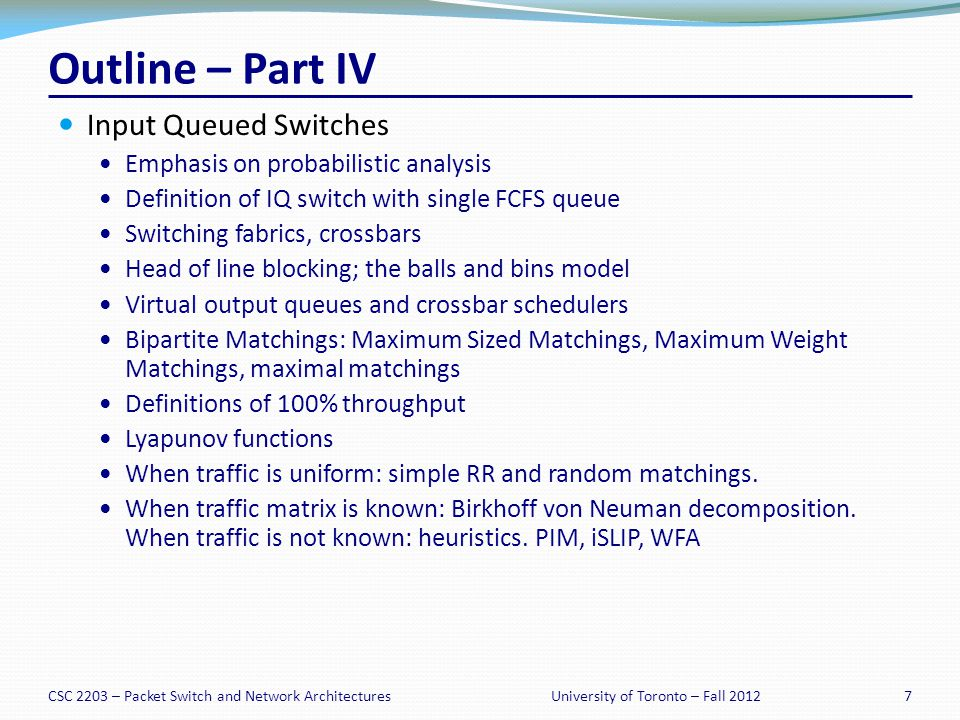 CSC 2203 – Packet Switch and Network Architectures68University of Toronto – Fall 2012 Memory Bandwidth Basic OQ Switch: Consider an OQ switch with N different physical memories, and all links operating at rate R bits/s.