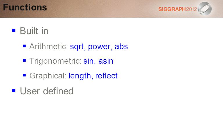 Built in Arithmetic: sqrt, power, abs Trigonometric: sin, asin Graphical: length, reflect User defined Functions