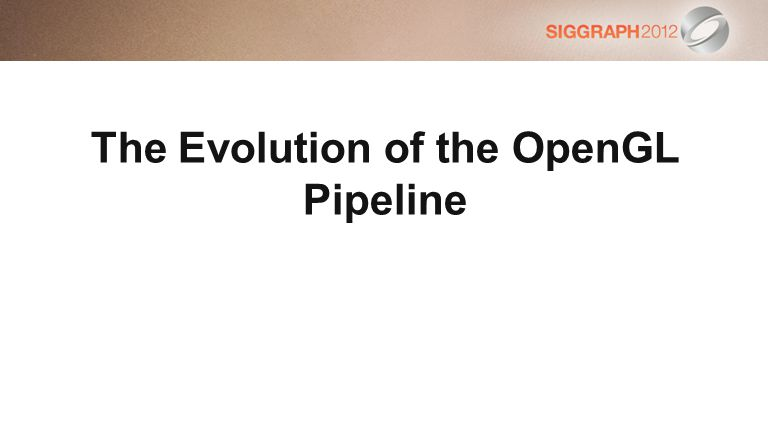 The Evolution of the OpenGL Pipeline