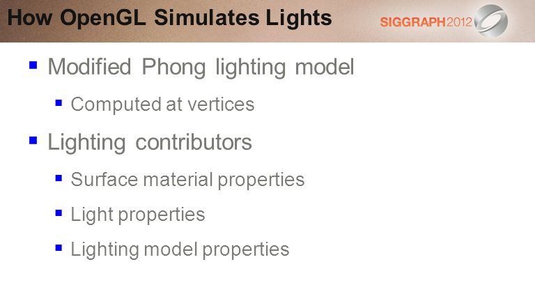 Modified Phong lighting model Computed at vertices Lighting contributors Surface material properties Light properties Lighting model properties How OpenGL Simulates Lights