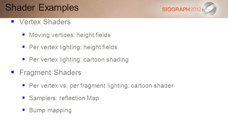 Vertex Shaders Moving vertices: height fields Per vertex lighting: height fields Per vertex lighting: cartoon shading Fragment Shaders Per vertex vs.