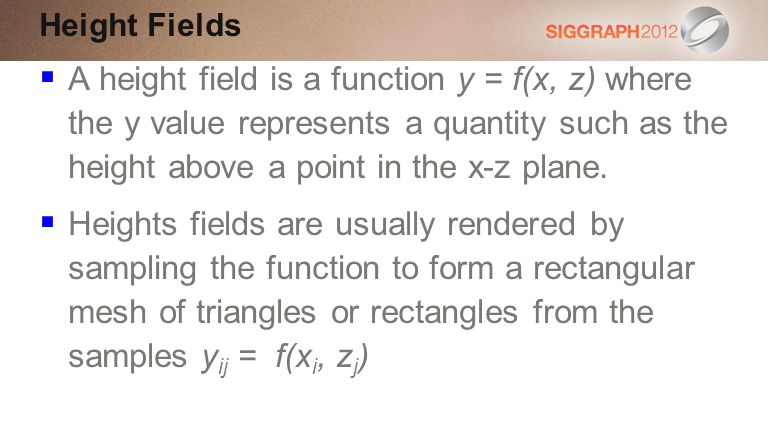 A height field is a function y = f(x, z) where the y value represents a quantity such as the height above a point in the x-z plane.