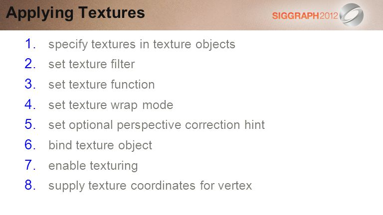 Applying Textures 1.specify textures in texture objects 2.