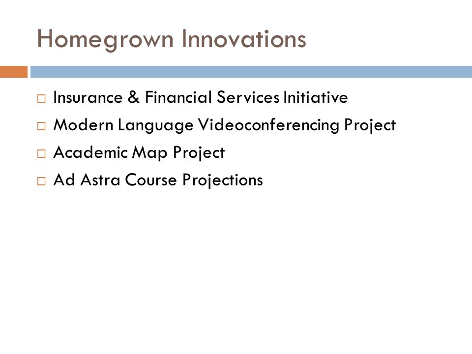 Homegrown Innovations Insurance & Financial Services Initiative Modern Language Videoconferencing Project Academic Map Project Ad Astra Course Projections