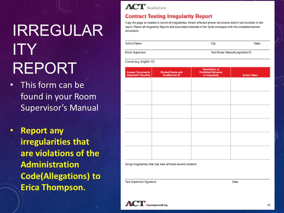 IRREGULAR ITY REPORT This form can be found in your Room Supervisors Manual Report any irregularities that are violations of the Administration Code(Allegations) to Erica Thompson.