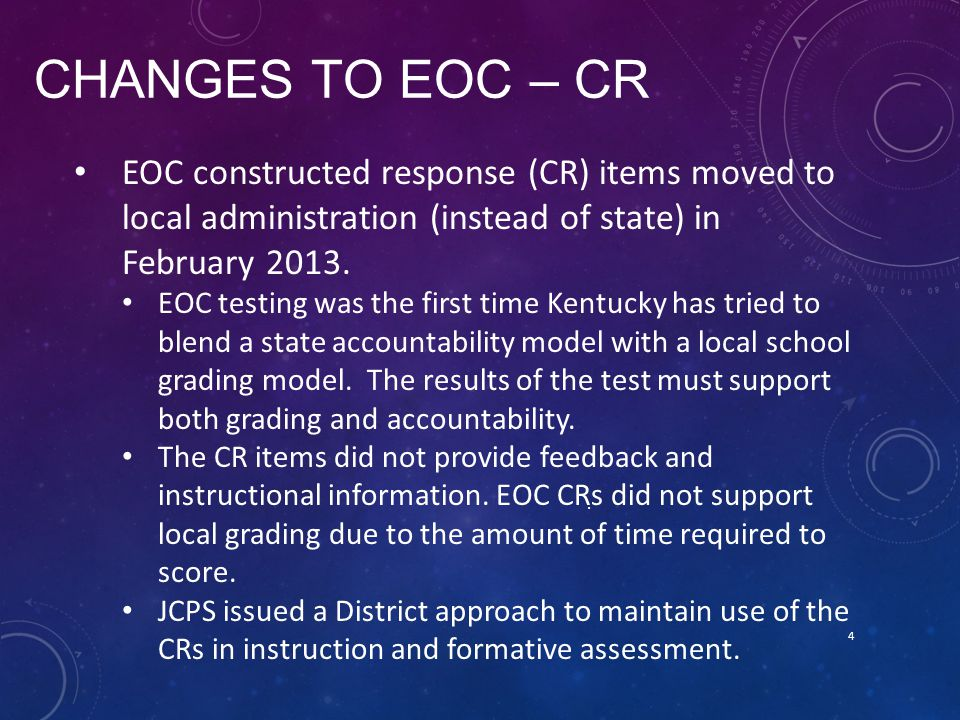 CHANGES TO EOC – CR 4 EOC constructed response (CR) items moved to local administration (instead of state) in February 2013.