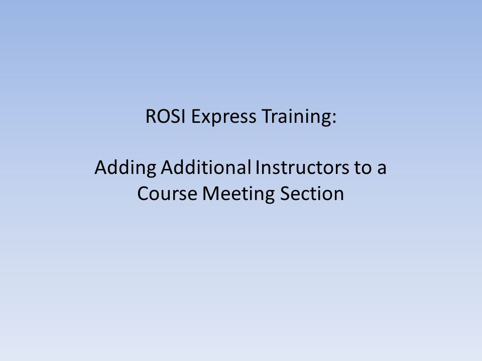 ROSI Express Training: Adding Additional Instructors to a Course Meeting Section