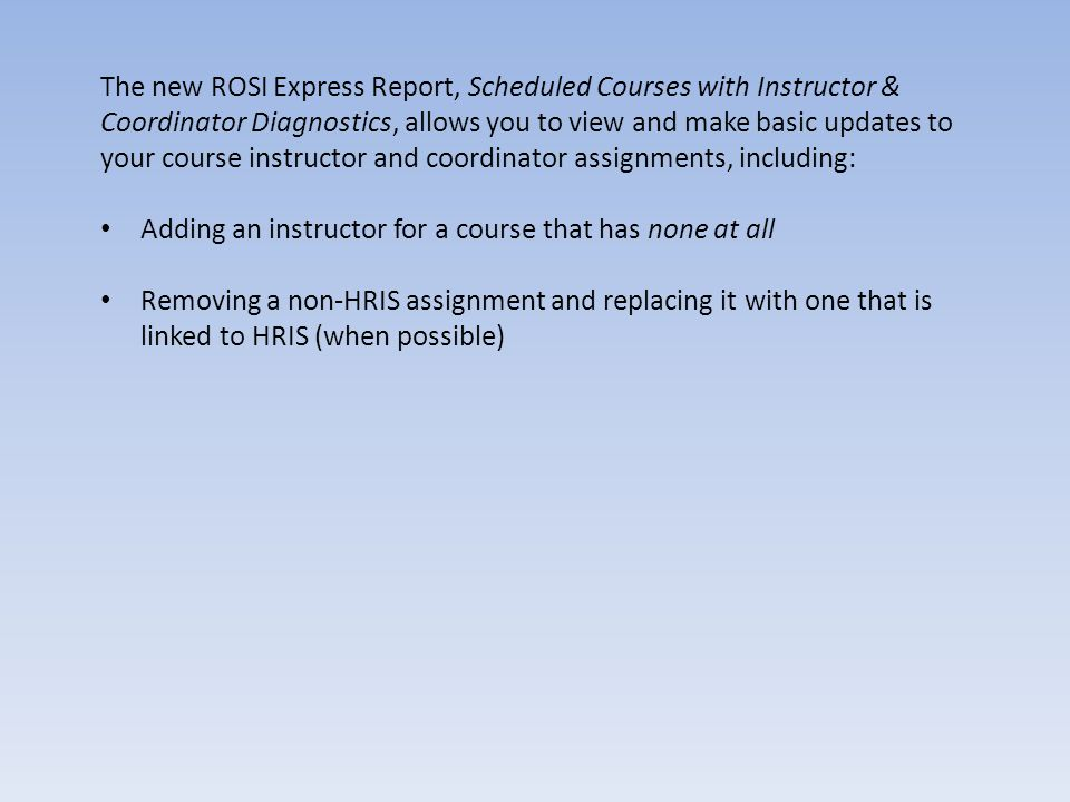 The new ROSI Express Report, Scheduled Courses with Instructor & Coordinator Diagnostics, allows you to view and make basic updates to your course ins