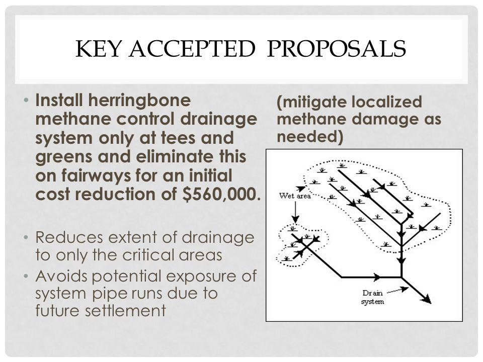 KEY ACCEPTED PROPOSALS Install herringbone methane control drainage system only at tees and greens and eliminate this on fairways for an initial cost reduction of $560,000.