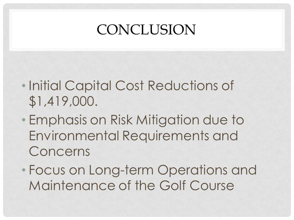 CONCLUSION Initial Capital Cost Reductions of $1,419,000.