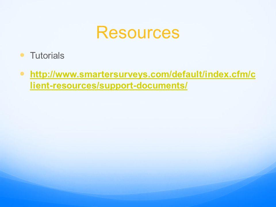 Resources Tutorials http://www.smartersurveys.com/default/index.cfm/c lient-resources/support-documents/ http://www.smartersurveys.com/default/index.c