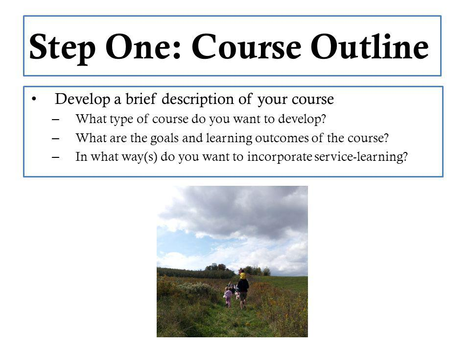 Step One: Course Outline Develop a brief description of your course – What type of course do you want to develop.