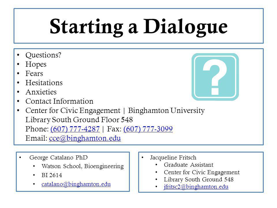 Starting a Dialogue George Catalano PhD Watson School, Bioengineering BI 2614 catalano@binghamton.edu Questions.