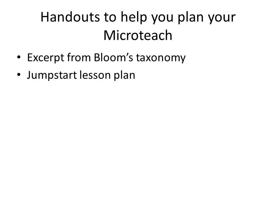 Handouts to help you plan your Microteach Excerpt from Blooms taxonomy Jumpstart lesson plan