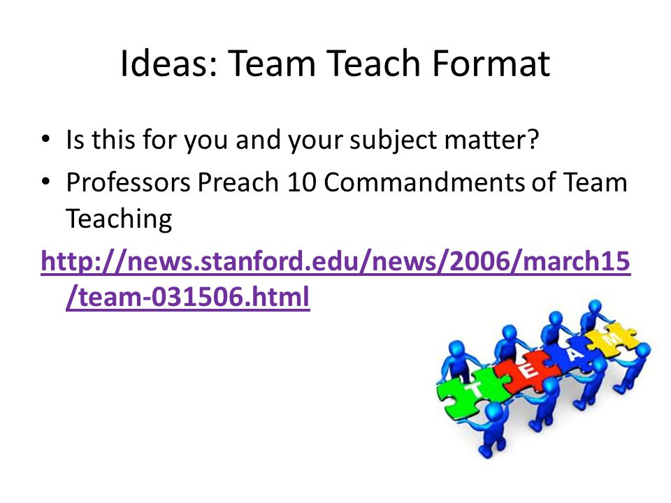 Ideas: Team Teach Format Is this for you and your subject matter.