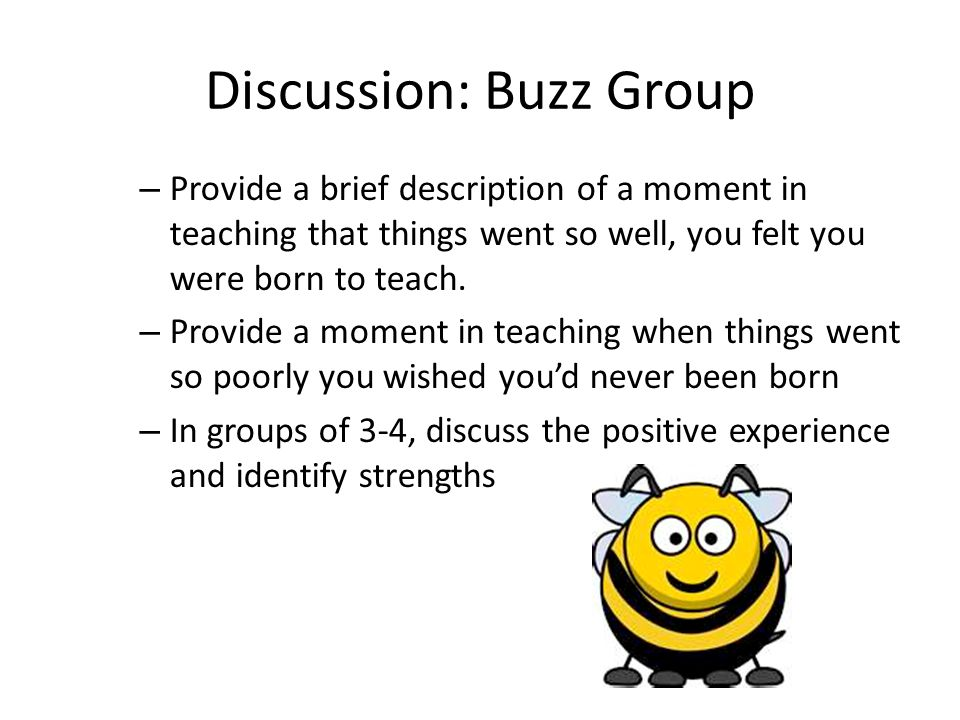 Discussion: Buzz Group – Provide a brief description of a moment in teaching that things went so well, you felt you were born to teach.