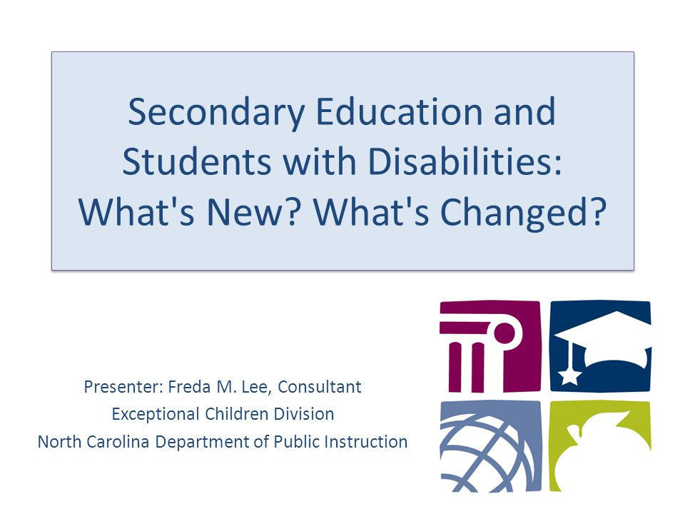 Secondary Education and Students with Disabilities: What s New.