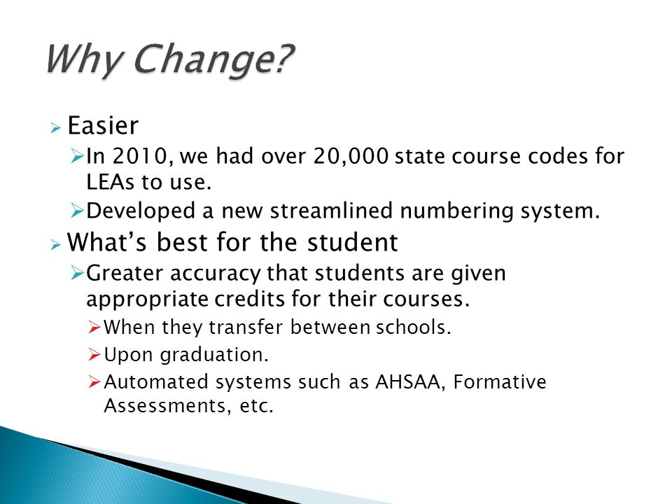Easier In 2010, we had over 20,000 state course codes for LEAs to use. Developed a new streamlined numbering system. Whats best for the student Greate
