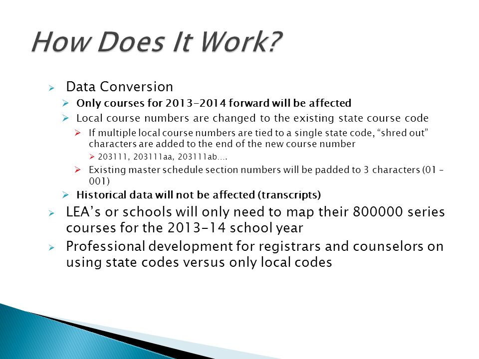 Data Conversion Only courses for 2013-2014 forward will be affected Local course numbers are changed to the existing state course code If multiple loc