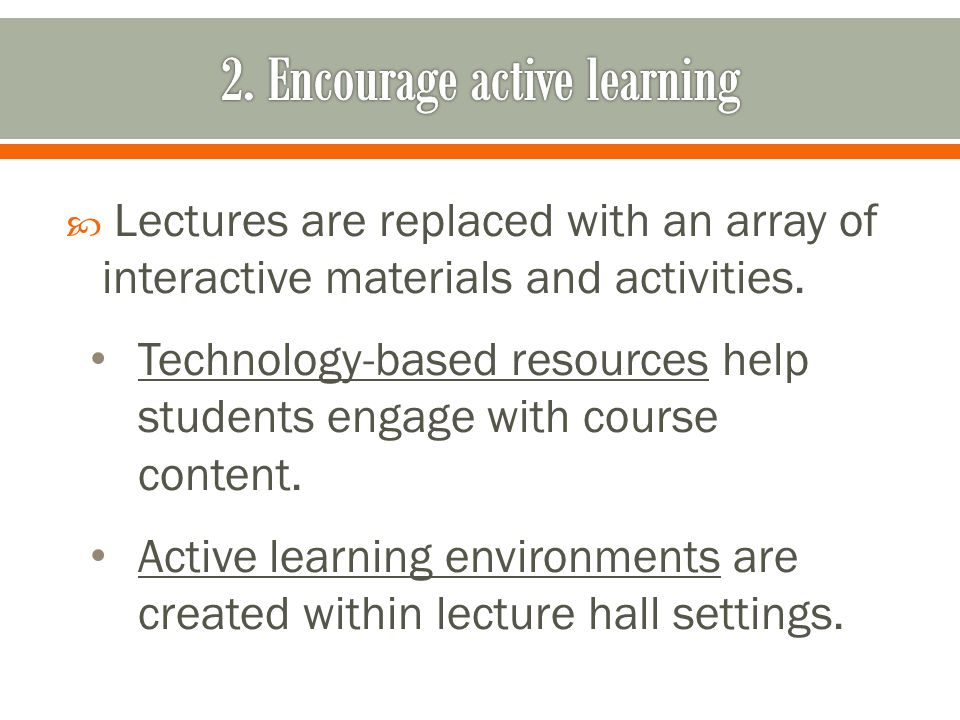 Lectures are replaced with an array of interactive materials and activities.