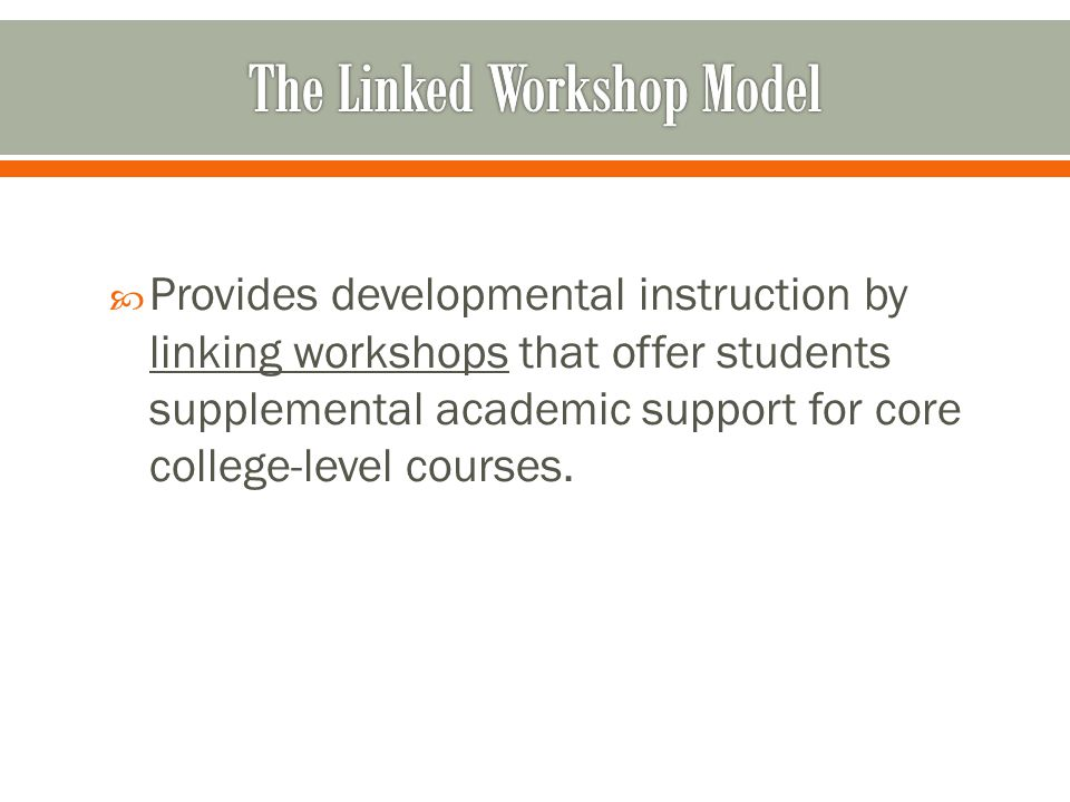 Provides developmental instruction by linking workshops that offer students supplemental academic support for core college-level courses.