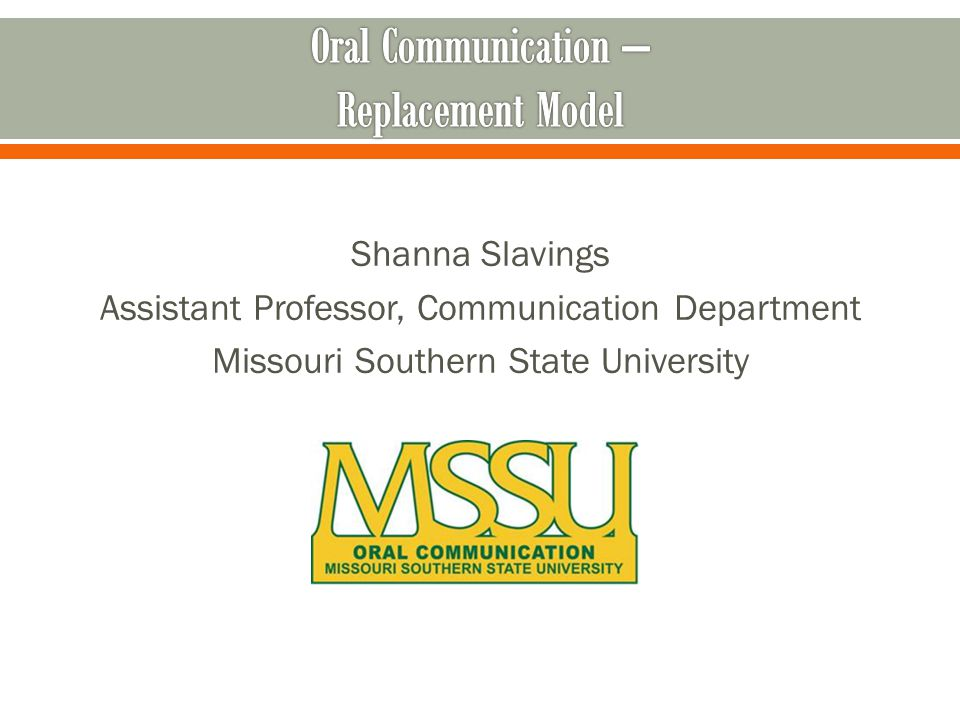 Shanna Slavings Assistant Professor, Communication Department Missouri Southern State University