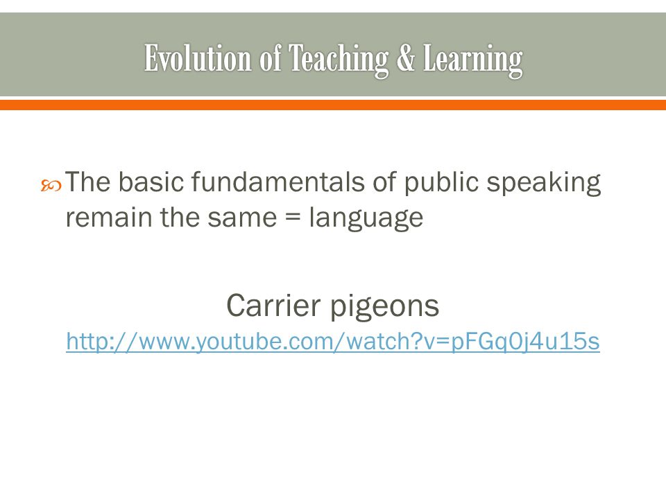 The basic fundamentals of public speaking remain the same = language Carrier pigeons http://www.youtube.com/watch v=pFGq0j4u15s http://www.youtube.com/watch v=pFGq0j4u15s