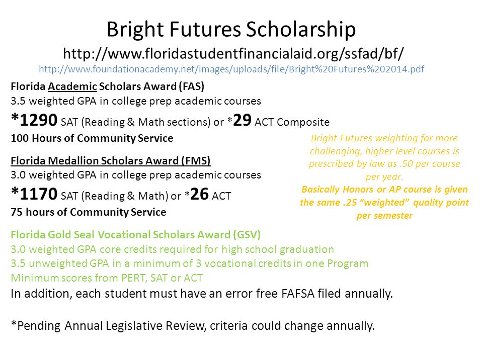 Bright Futures Scholarship http://www.floridastudentfinancialaid.org/ssfad/bf/ http://www.foundationacademy.net/images/uploads/file/Bright%20Futures%2