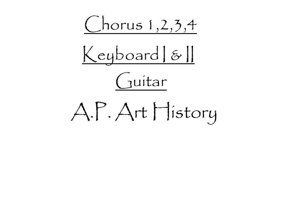 Chorus 1,2,3,4 Keyboard I & II Guitar A.P. Art History