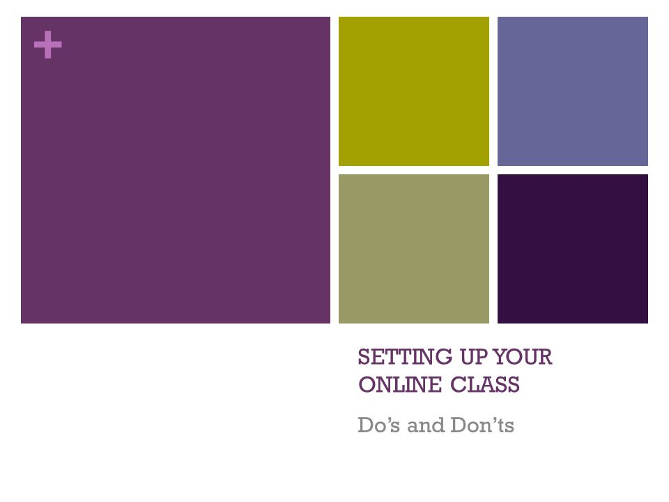 + SETTING UP YOUR ONLINE CLASS Dos and Donts