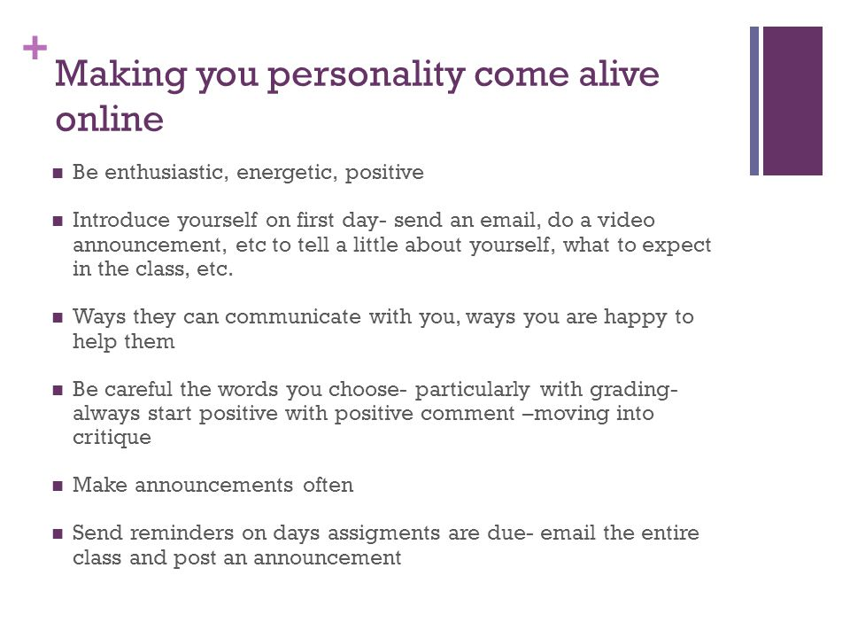 + Making you personality come alive online Be enthusiastic, energetic, positive Introduce yourself on first day- send an email, do a video announcemen