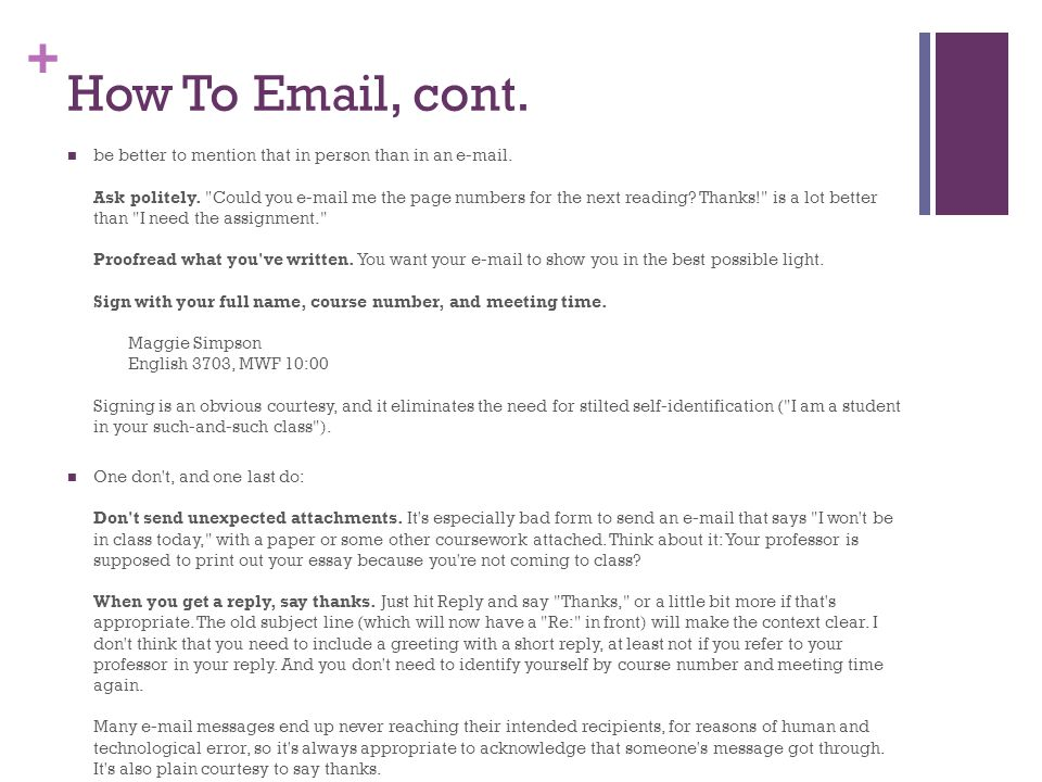 + How To Email, cont. be better to mention that in person than in an e-mail. Ask politely.