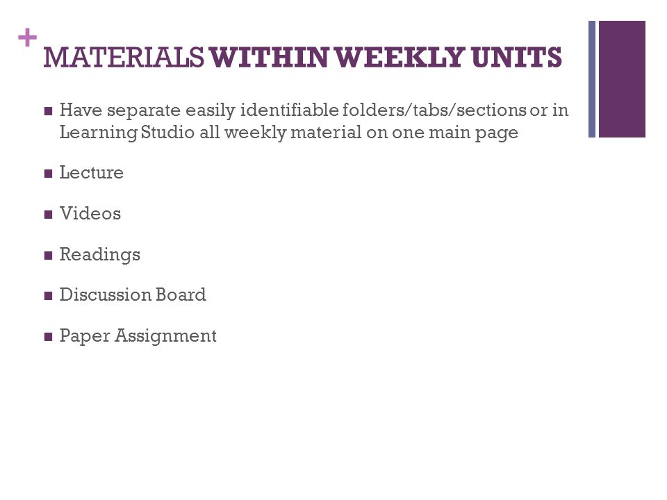 + MATERIALS WITHIN WEEKLY UNITS Have separate easily identifiable folders/tabs/sections or in Learning Studio all weekly material on one main page Lec