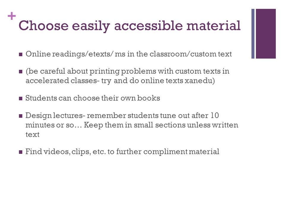 + Choose easily accessible material Online readings/etexts/ ms in the classroom/custom text (be careful about printing problems with custom texts in a