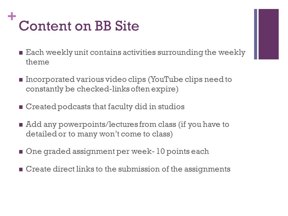 + Content on BB Site Each weekly unit contains activities surrounding the weekly theme Incorporated various video clips (YouTube clips need to constan