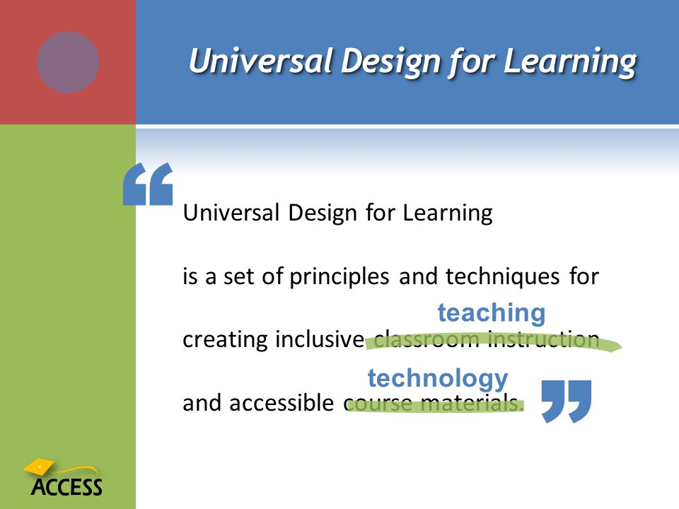 Universal Design for Learning Universal Design for Learning is a set of principles and techniques for creating inclusive classroom instruction and accessible course materials.