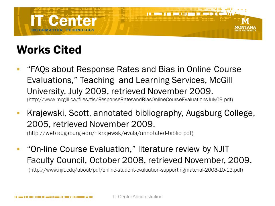 Works Cited FAQs about Response Rates and Bias in Online Course Evaluations, Teaching and Learning Services, McGill University, July 2009, retrieved November 2009.