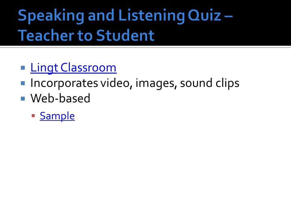 Lingt Classroom Incorporates video, images, sound clips Web-based Sample