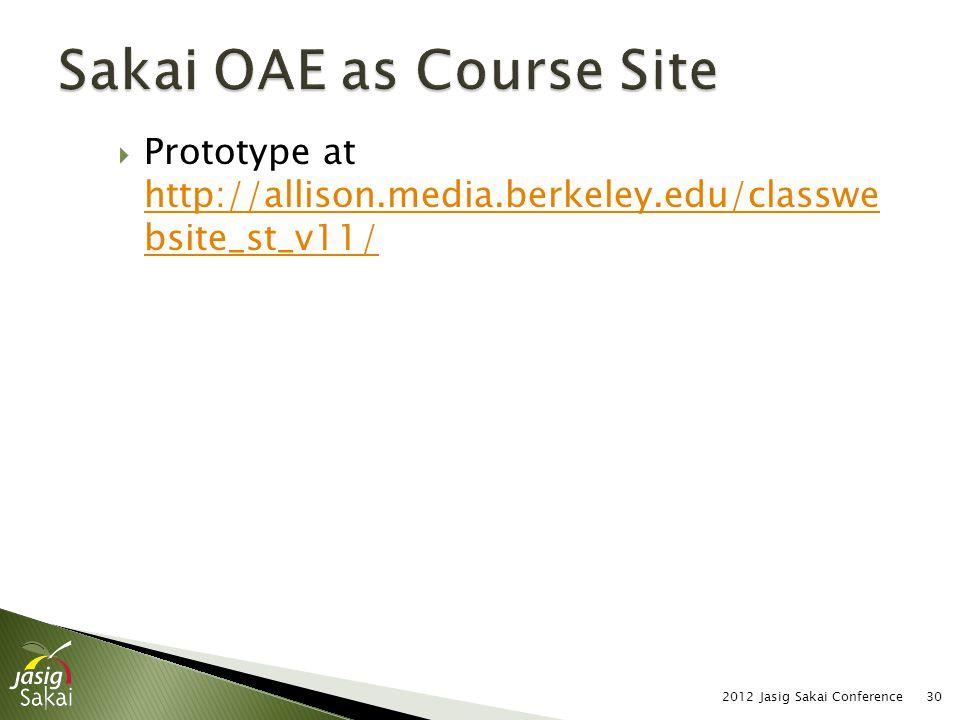Prototype at http://allison.media.berkeley.edu/classwe bsite_st_v11/ http://allison.media.berkeley.edu/classwe bsite_st_v11/ 2012 Jasig Sakai Conference30